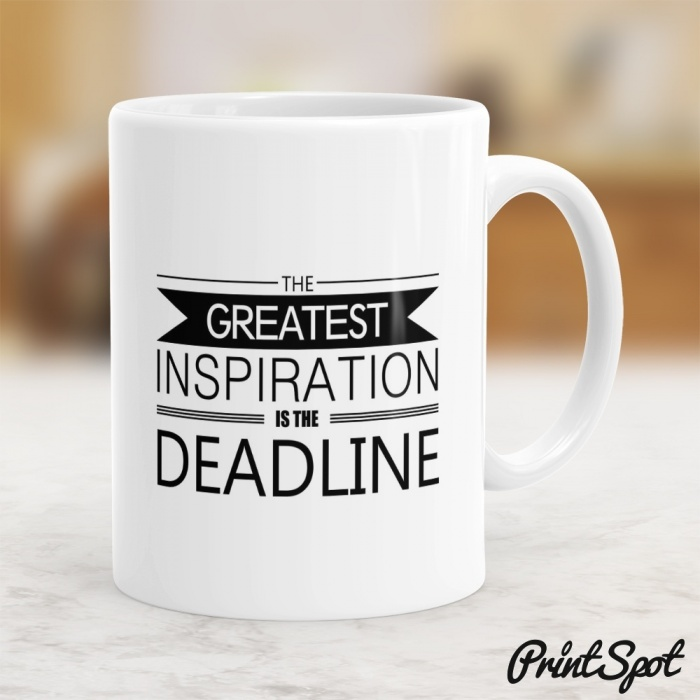 The Greatest Inspiration Is The Deadline - Kubek